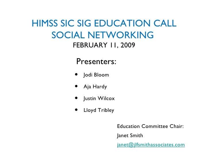 HIMSS SIC SIG EDUCATION CALL SOCIAL NETWORKING  FEBRUARY 11, 2009 <ul><ul><li>Education Committee Chair: </li></ul></ul><u...