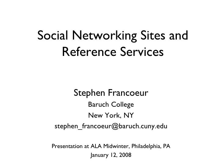 Social Networking Sites and Reference Services Stephen Francoeur Baruch College New York, NY [email_address] Presentation ...