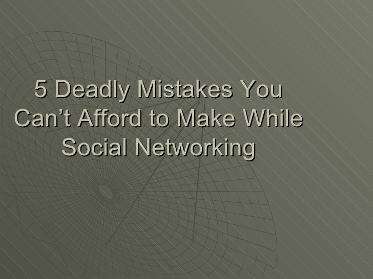 5 Deadly Mistakes You Can't Afford to Make While Social Networking