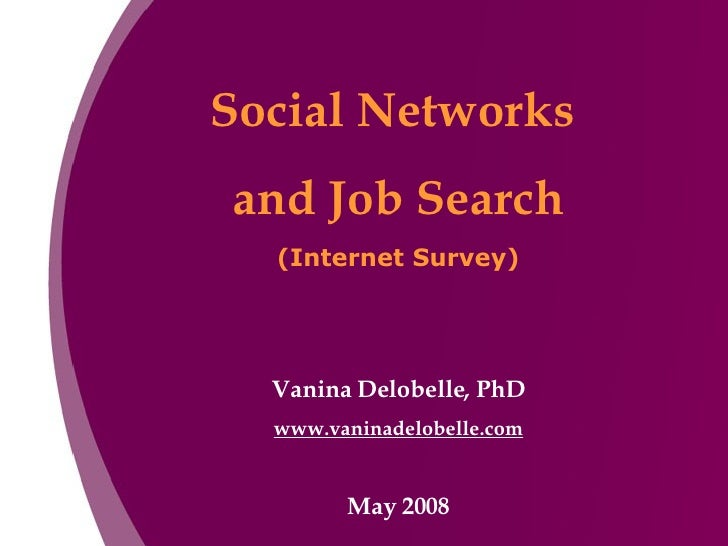 Social Networks  and Job Search (Internet Survey) Vanina Delobelle, PhD www.vaninadelobelle.com May 2008