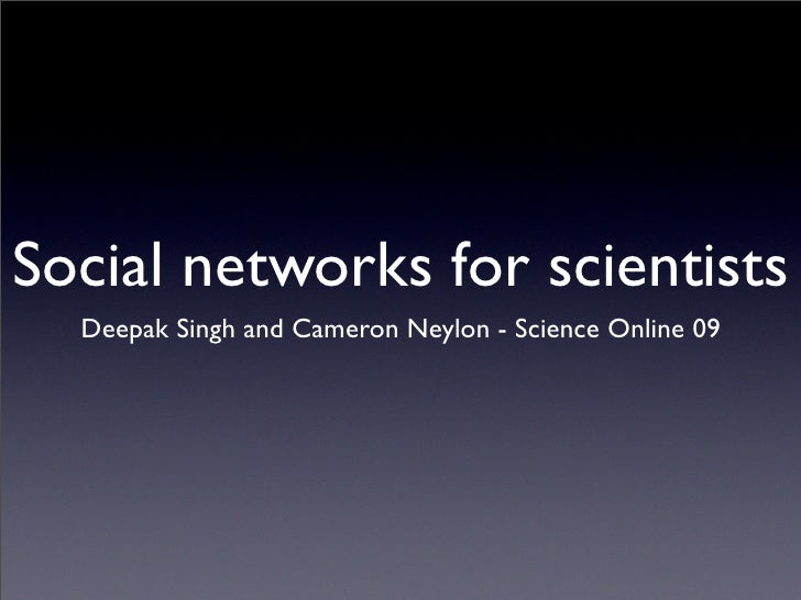 Social networks for scientists   Deepak Singh and Cameron Neylon - Science Online 09