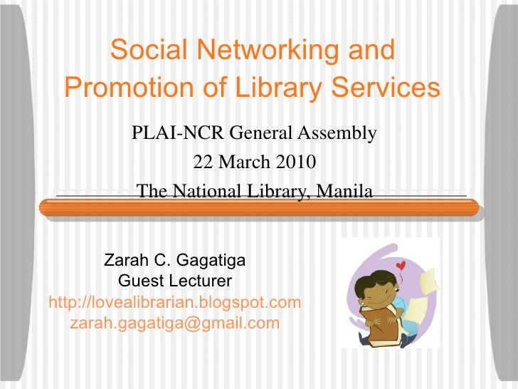 Social Networking and  Promotion of Library Services   PLAI-NCR General Assembly 22 March 2010 The National Library, Manil...