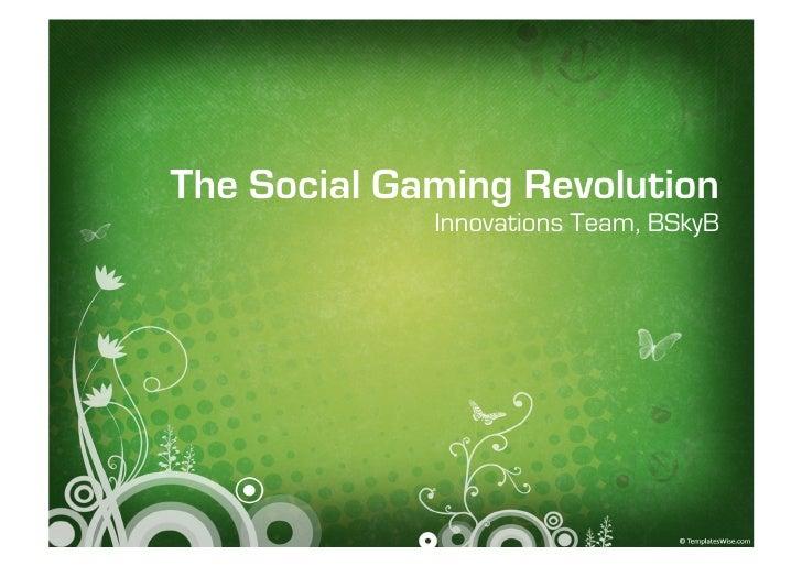 The Social Gaming Revolution              Innovations Team, BSkyB