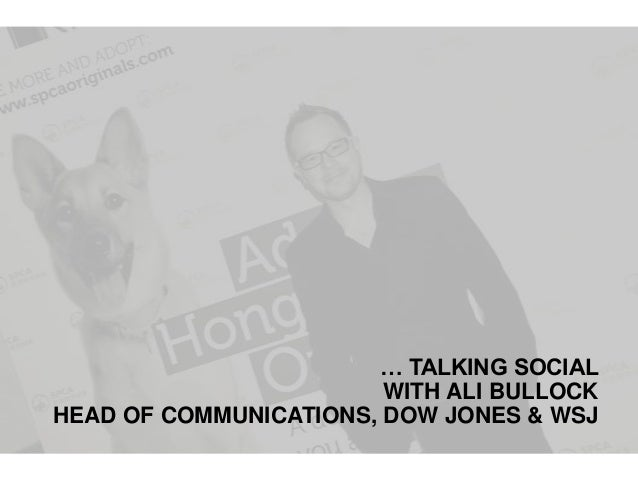… TALKING SOCIAL WITH ALI BULLOCK HEAD OF COMMUNICATIONS, DOW JONES & WSJ