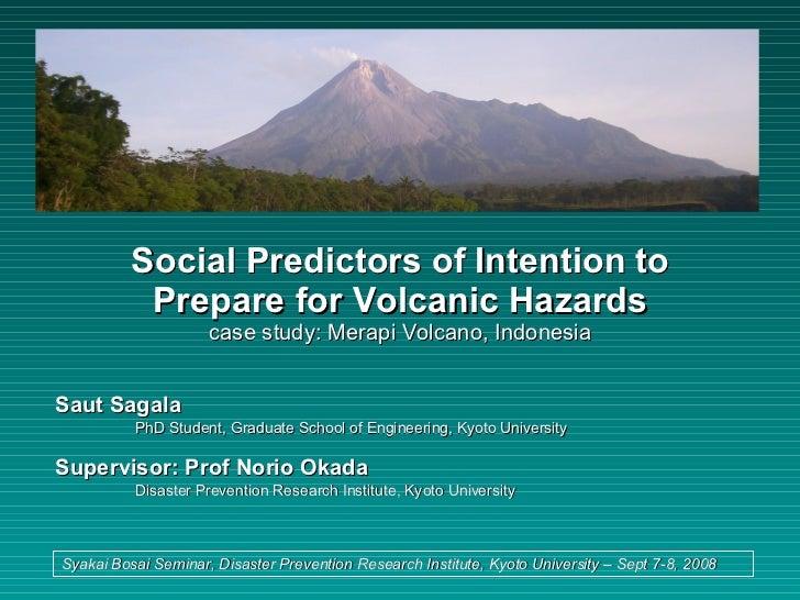Social Predictors of Intention to Prepare for Volcanic Hazards case study: Merapi Volcano, Indonesia Saut Sagala PhD Stude...