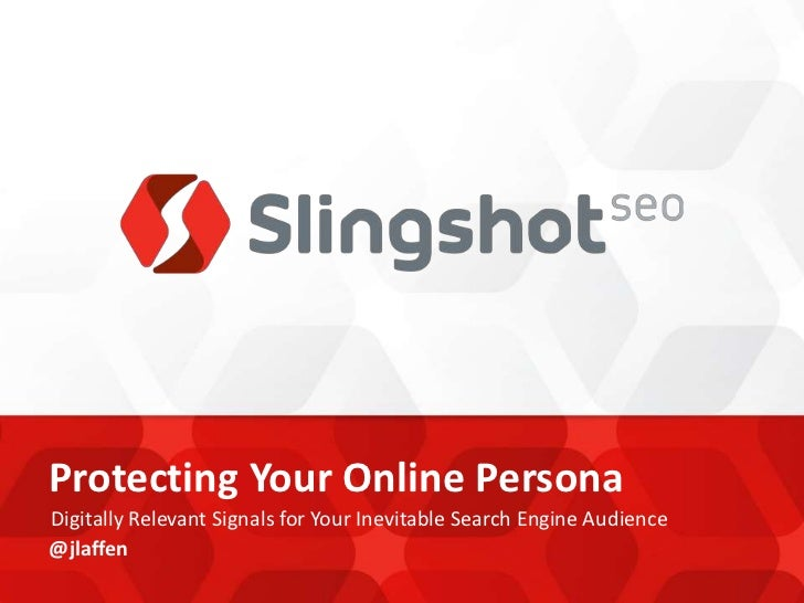 Protecting Your Online Persona<br />Digitally Relevant Signals for Your Inevitable Search Engine Audience<br />@jlaffen<br />