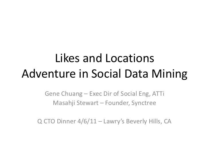 Likes and LocationsAdventure in Social Data Mining<br />Gene Chuang – Exec Dir of Social Eng, ATTi<br />Masahji Stewart – ...