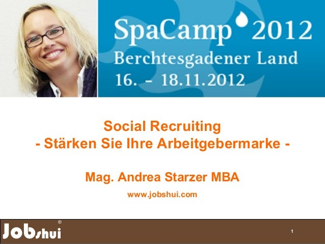 Social Recruiting   - Stärken Sie Ihre Arbeitgebermarke -          Mag. Andrea Starzer MBA                www.jobshui.comJ...