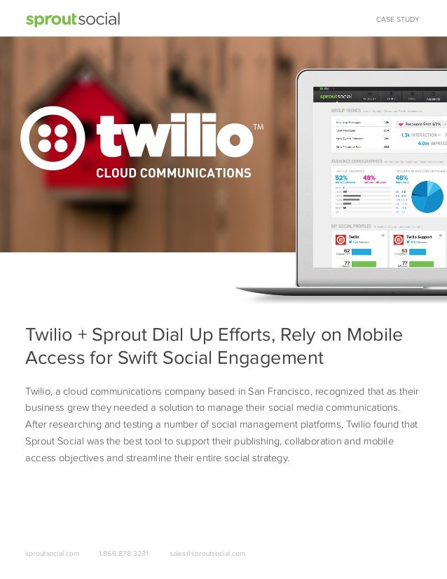 CASE STUDY  Twilio + Sprout Dial Up Efforts, Rely on Mobile Access for Swift Social Engagement Twilio, a cloud communicati...