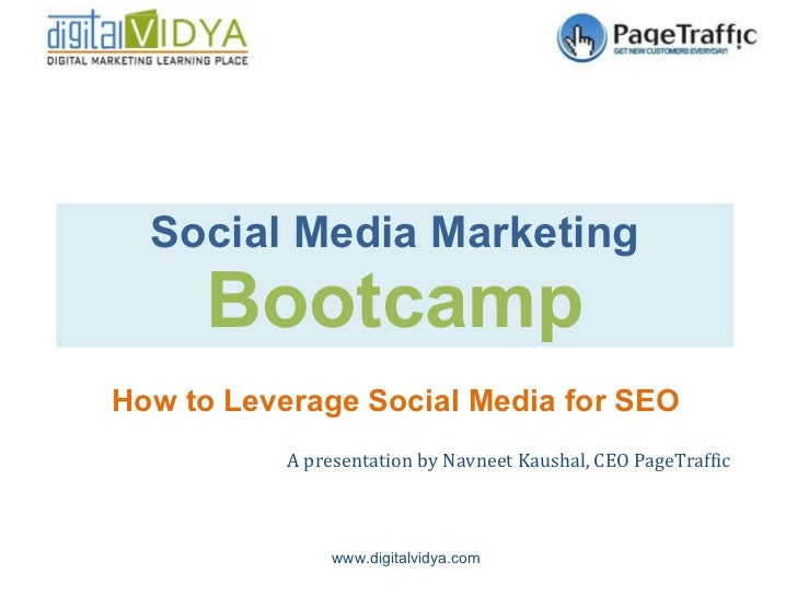 Social Media Marketing Bootcamp How to Leverage Social Media for SEO A presentation by Navneet Kaushal, CEO PageTraffic