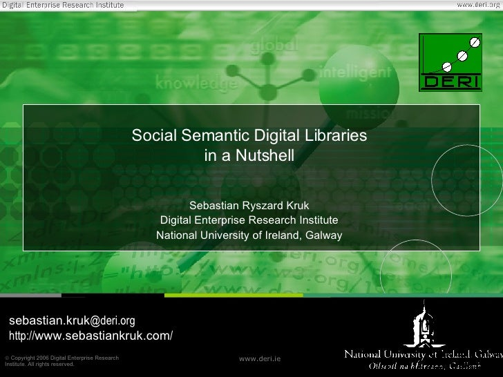 Social Semantic Digital Libraries in a Nutshell Sebastian Ryszard Kruk Digital Enterprise Research Institute National Univ...