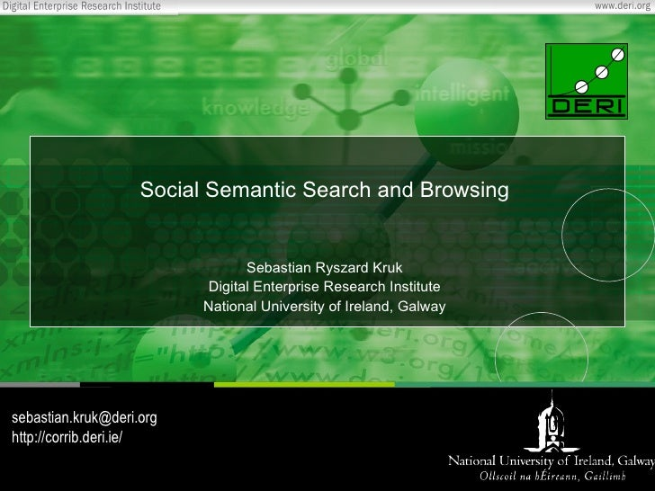 Social Semantic Search and Browsing Sebastian Ryszard Kruk Digital Enterprise Research Institute National University of Ir...