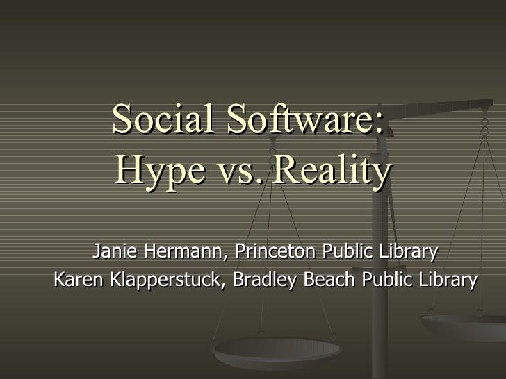 Social Software:  Hype vs. Reality Janie Hermann, Princeton Public Library Karen Klapperstuck, Bradley Beach Public Library
