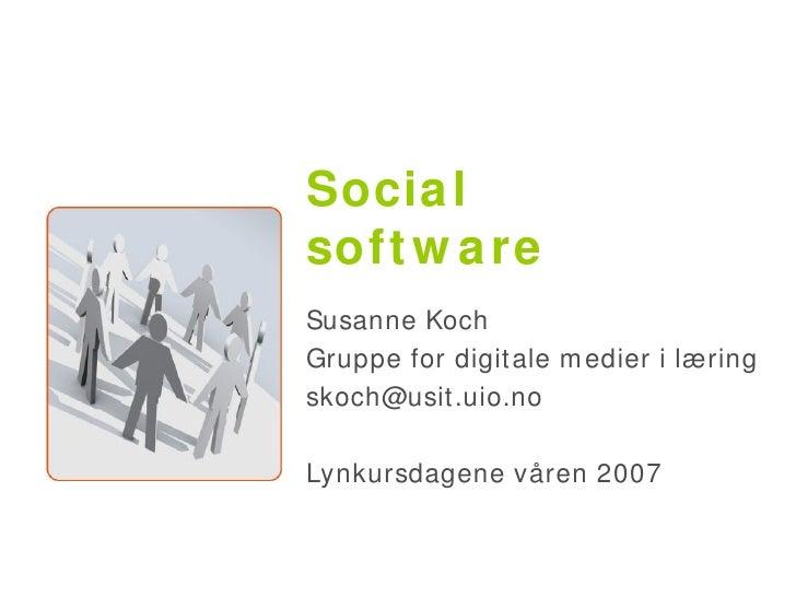 Social software Susanne Koch Gruppe for digitale medier i læring [email_address] Lynkursdagene våren 2007