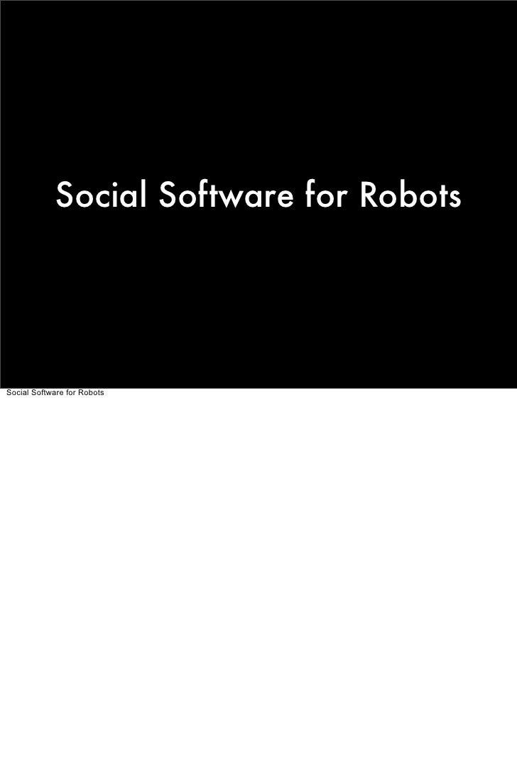 Social Software for Robots     Social Software for Robots