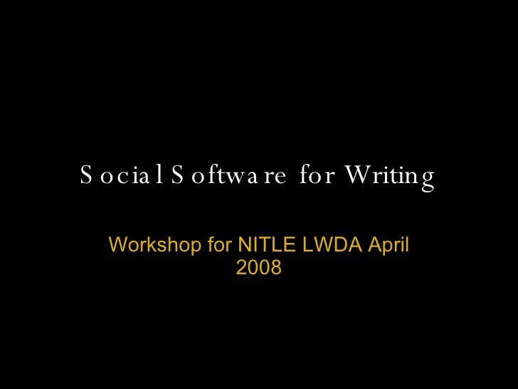Social Software for Writing Workshop for NITLE LWDA April 2008