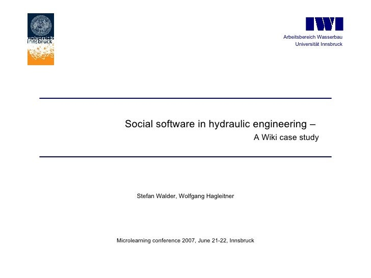 Social software in hydraulic engineering –   A Wiki case study Stefan Walder, Wolfgang Hagleitner Microlearning conference...