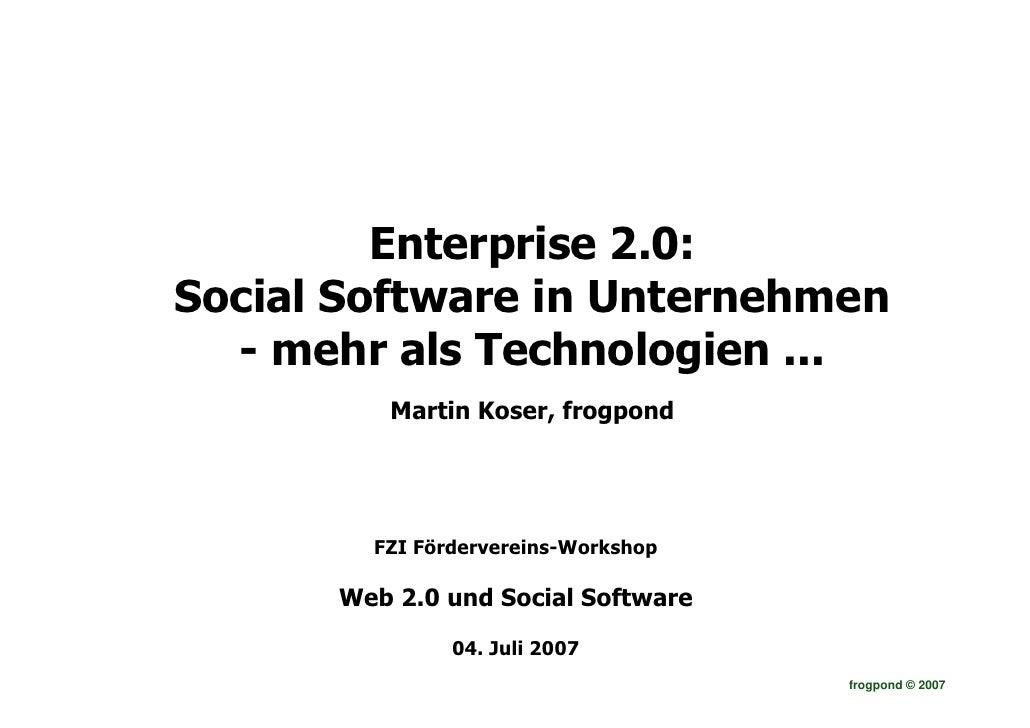 Enterprise 2.0: Social Software in Unternehmen   - mehr als Technologien ...          Martin Koser, frogpond             F...