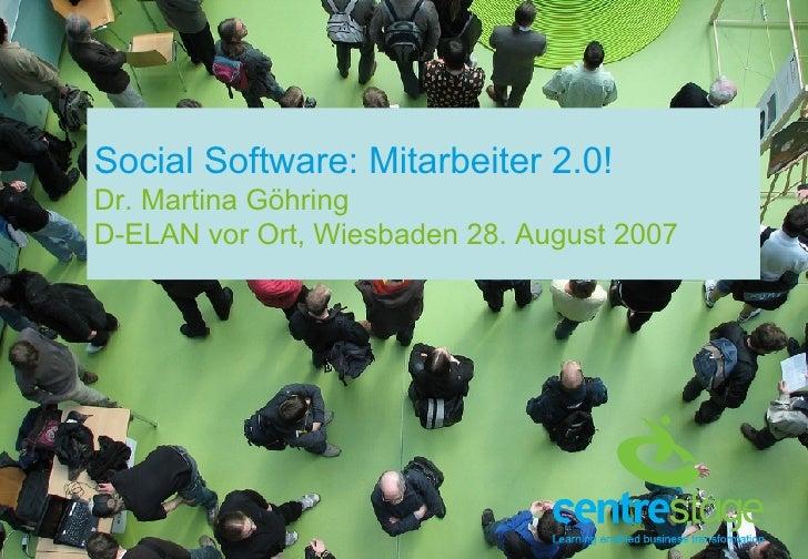 Social Software: Mitarbeiter 2.0! Dr. Martina Göhring D-ELAN vor Ort, Wiesbaden 28. August 2007