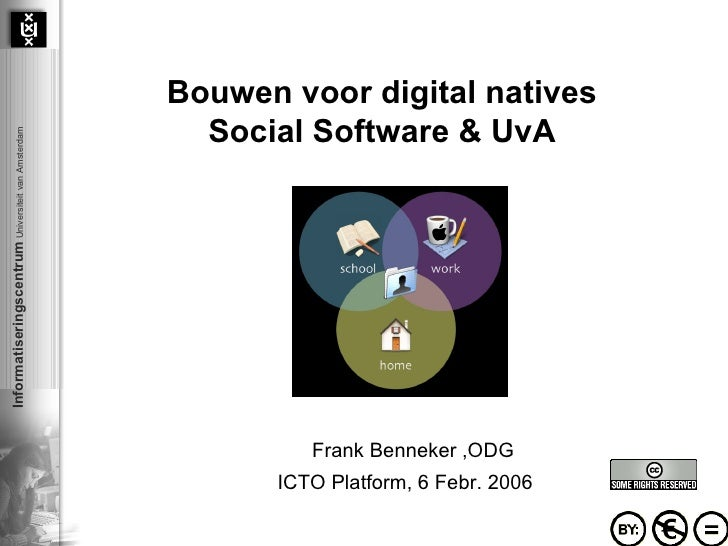 Bouwen voor digital natives Social Software & UvA Frank Benneker ,ODG ICTO Platform, 6 Febr. 2006
