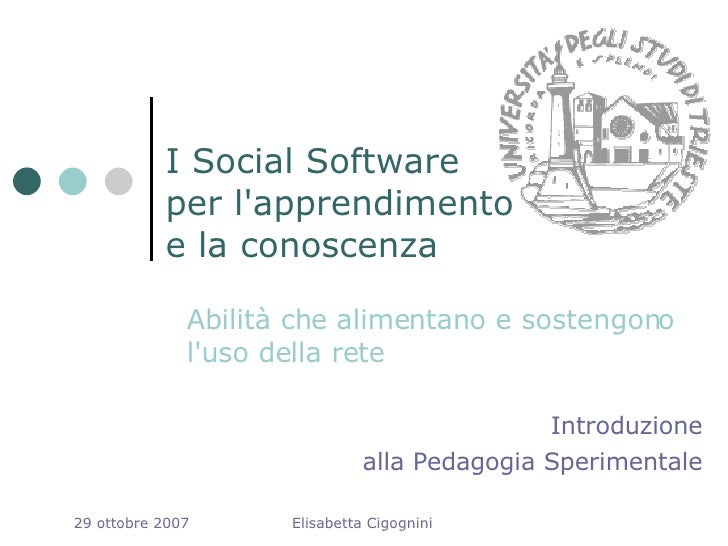 I Social Software per l'apprendimento e la conoscenza <ul><ul><li>Abilità che alimentano e sostengono l'uso della rete </l...