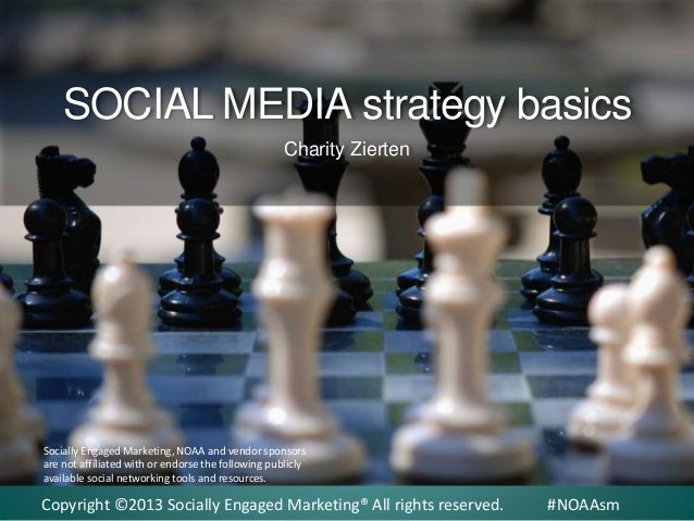 SOCIAL MEDIA strategy basics Charity Zierten  Socially Engaged Marketing, NOAA and vendor sponsors are not affiliated with...