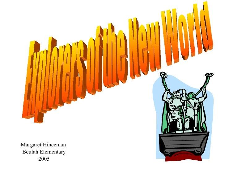 Explorers of the New World Margaret Hinceman  Beulah Elementary 2005