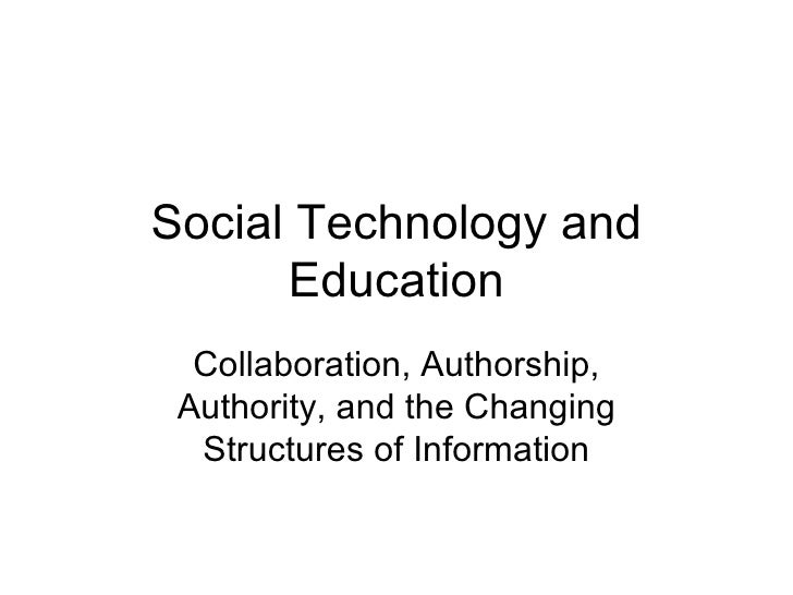 Social Technology and Education Collaboration, Authorship, Authority, and the Changing Structures of Information
