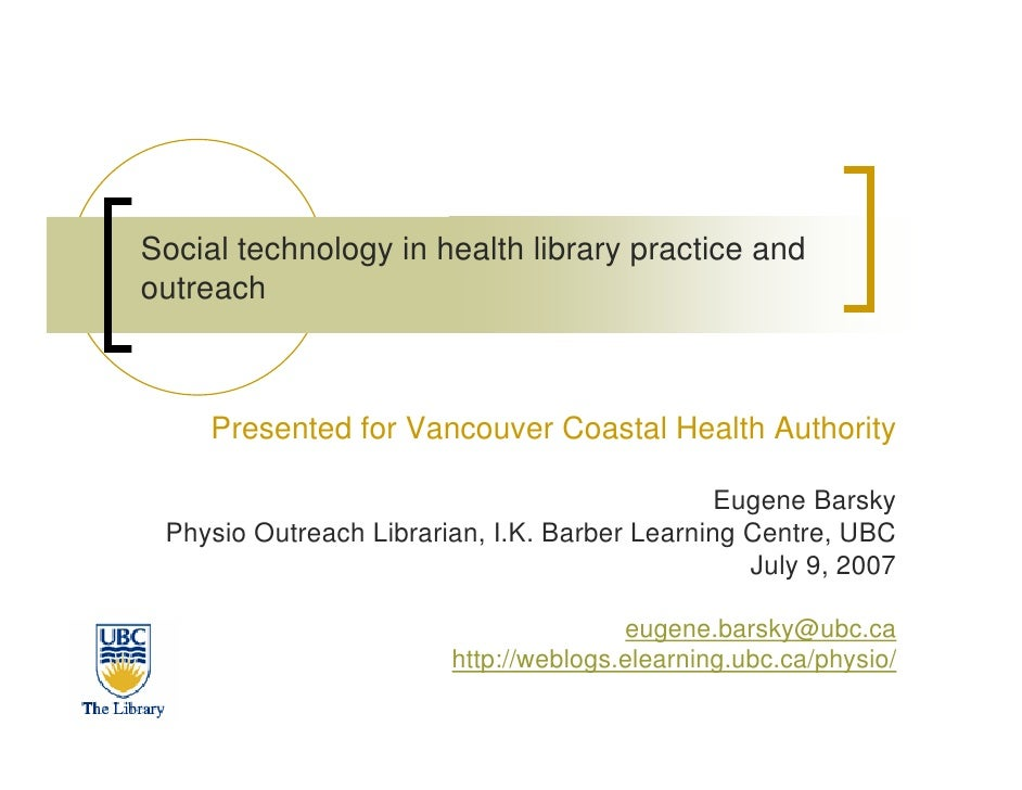 Social technology in health library practice and outreach         Presented for Vancouver Coastal Health Authority        ...