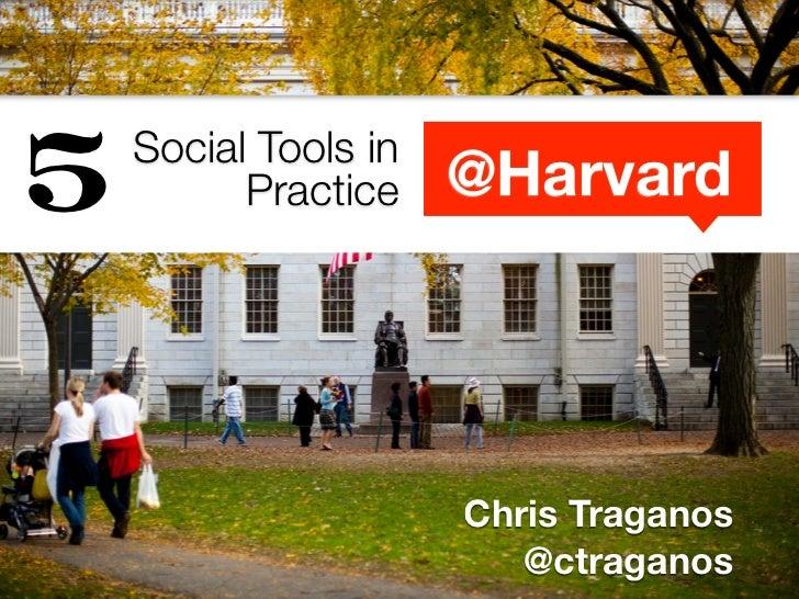 5   Social Tools in          Practice    @Harvard                      Chris Traganos                         @ctraganos
