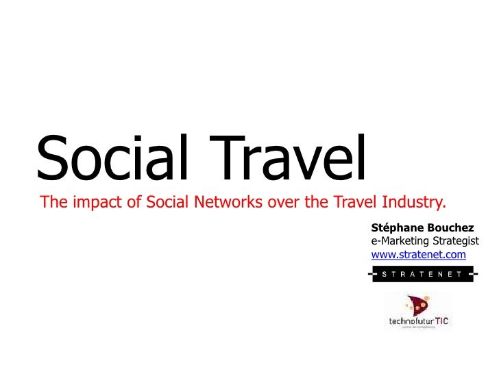 Social Travel<br />The impact of Social Networks over the Travel Industry.<br />Stéphane Bouchez e-Marketing Strategistwww...