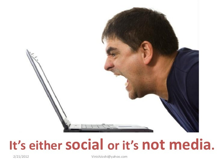 It's either social or it's not media.2/21/2012     VinishJoshi@yahoo.com