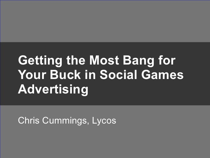 Chris Cummings, Lycos Getting the Most Bang for Your Buck in Social Games Advertising