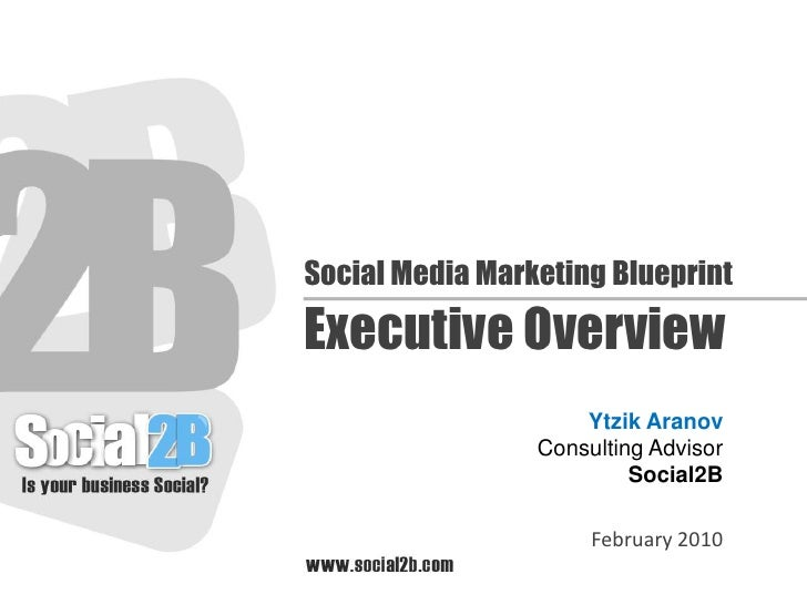 Social Media Marketing Blueprint<br />Executive Overview<br />Ytzik Aranov<br />Consulting Advisor<br />Social2B<br />Febr...