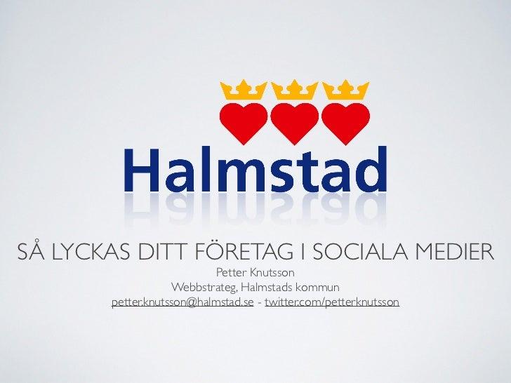 !SÅ LYCKAS DITT FÖRETAG I SOCIALA MEDIER                            Petter Knutsson                    Webbstrateg, Halm...