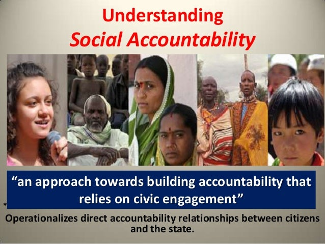 "Understanding  Social Accountability  ""an approach towards building accountability that relies on civic engagement"" ** Ope..."