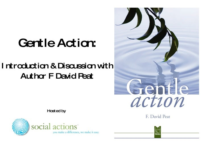Gentle Action: I ntroduction & Discussion with       Author F David Peat                Hosted by