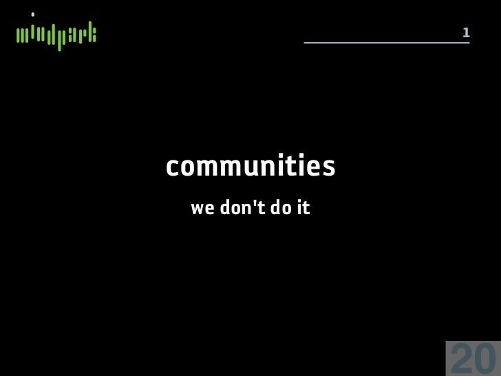 1     communities  we don't do it