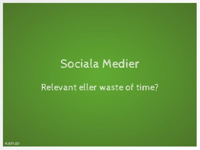 Sociala MedierRelevant eller waste of time?