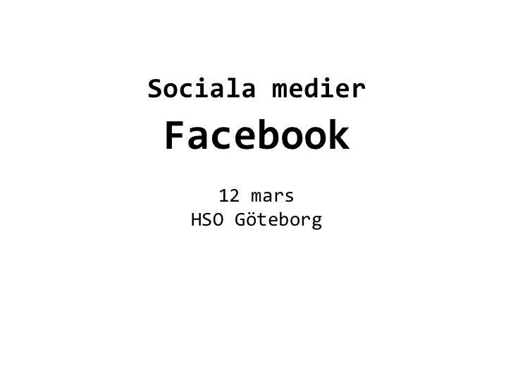 Sociala medier  Facebook                    12 mars    HSO Göteborg          ...