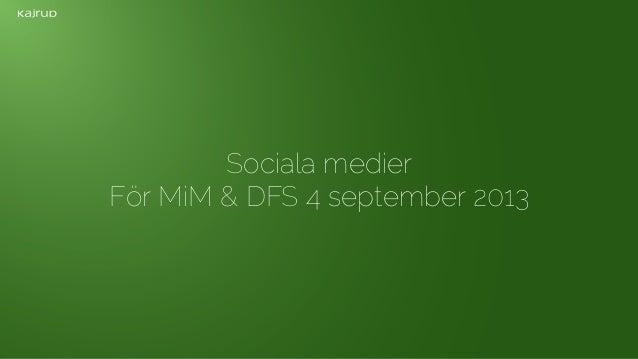 Sociala medier För MiM & DFS 4 september 2013