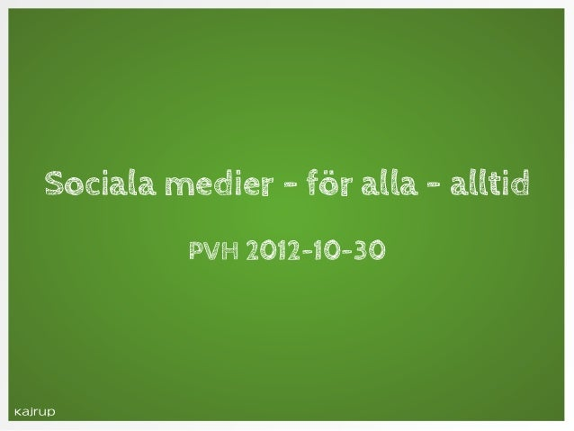 Sociala medier - för alla - alltid          PVH 2012-10-30