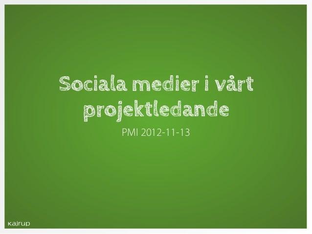 Sociala medier i vårt  projektledande      PMI 2012-11-13