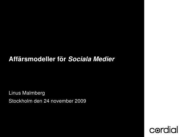 Affärsmodeller för Sociala Medier     Linus Malmberg Stockholm den 24 november 2009