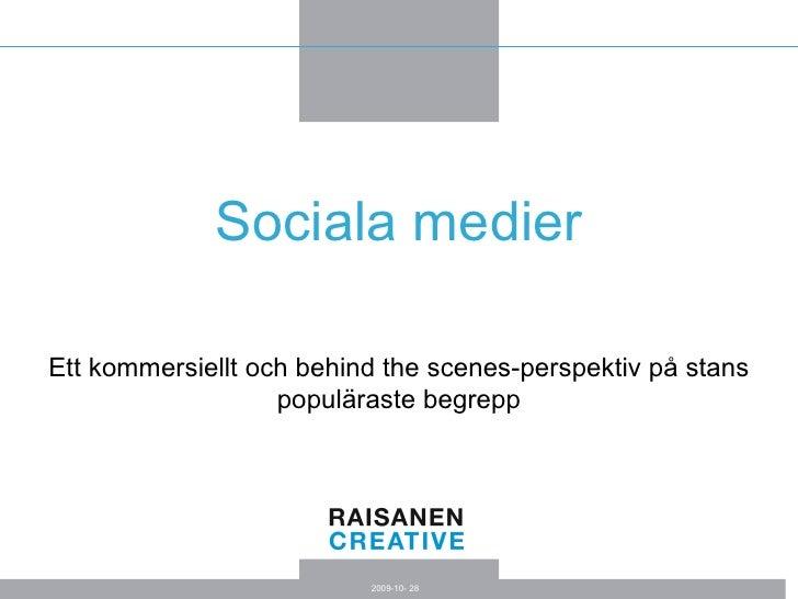 Sociala medier Ett kommersiellt och behind the scenes-perspektiv på stans populäraste begrepp 2009-10- 28