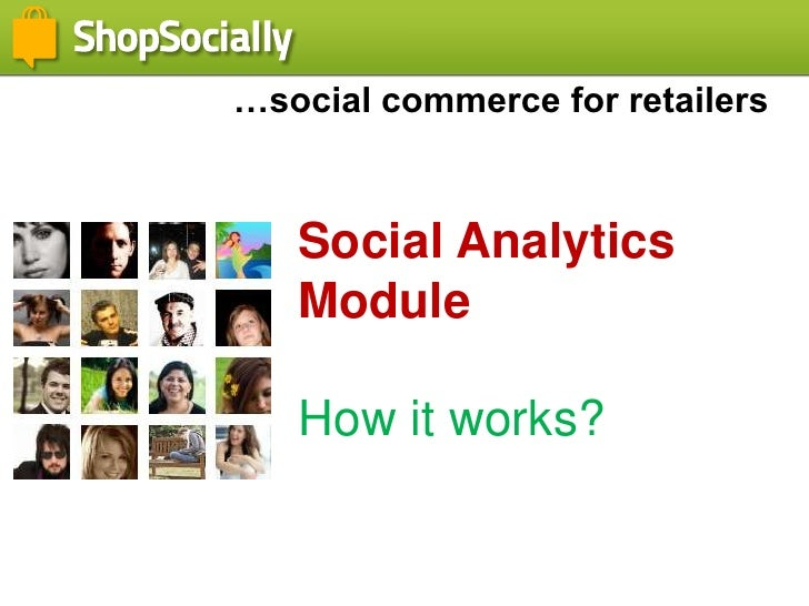 …social commerce for retailers<br />Social Analytics Module<br />How it works?<br />