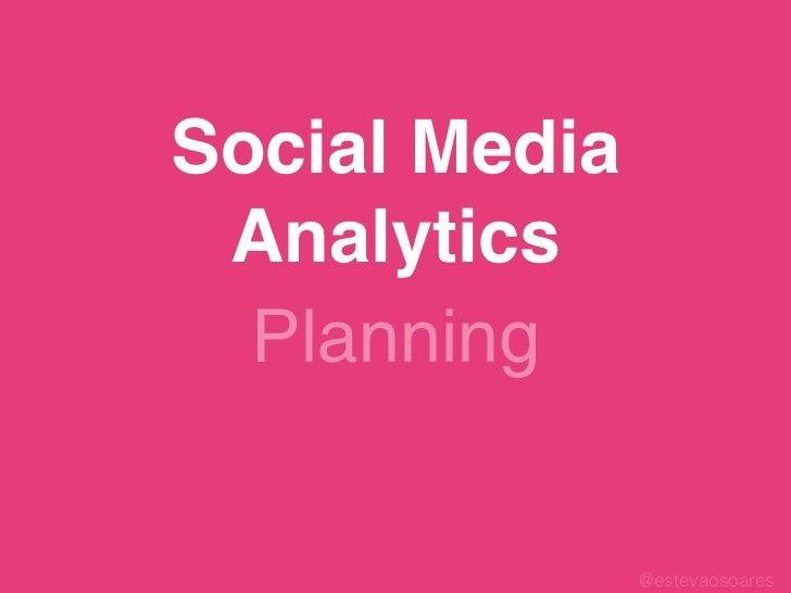 Social Media Analytics  Planning               @estevaosoares