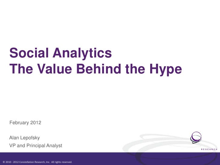 Social Analytics      The Value Behind the Hype      February 2012     Alan Lepofsky     VP and Principal Analyst© 2010 - ...