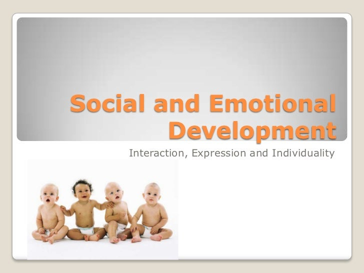 Social and Emotional        Development    Interaction, Expression and Individuality