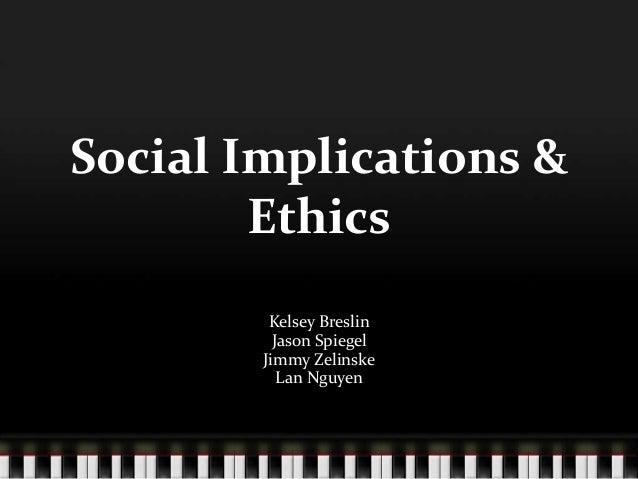 Social Implications & Ethics Kelsey Breslin Jason Spiegel Jimmy Zelinske Lan Nguyen